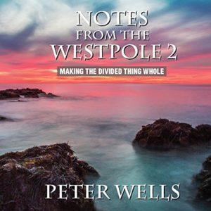 Notes From The West Pole 2: Making The Divided Thing Whole, Peter Wells, MP3 Digital Download